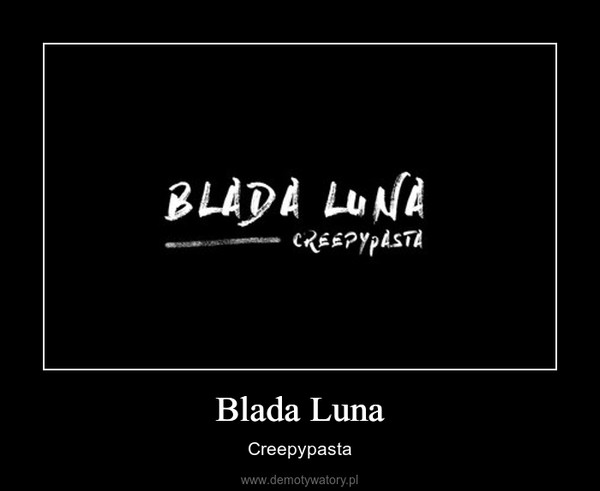 Blada Luna – Creepypasta