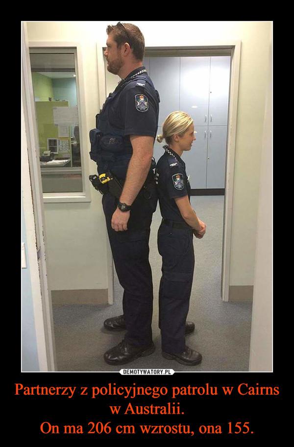 Partnerzy z policyjnego patrolu w Cairns w Australii.On ma 206 cm wzrostu, ona 155. –