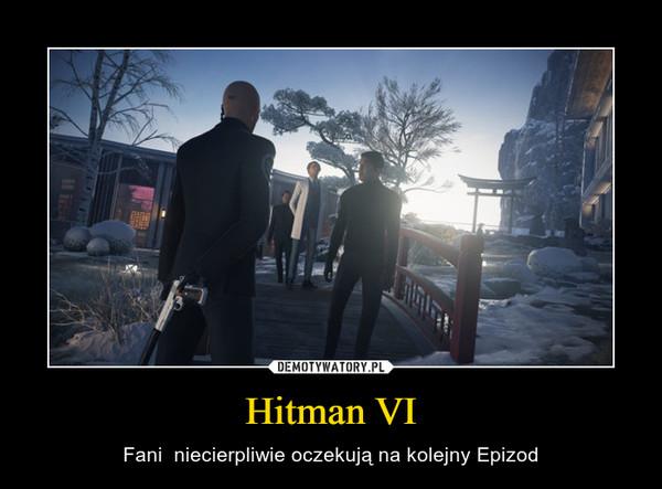Hitman VI – Fani  niecierpliwie oczekują na kolejny Epizod