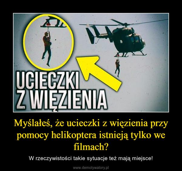 Myślałeś, że ucieczki z więzienia przy pomocy helikoptera istnieją tylko we filmach? – W rzeczywistości takie sytuacje też mają miejsce!