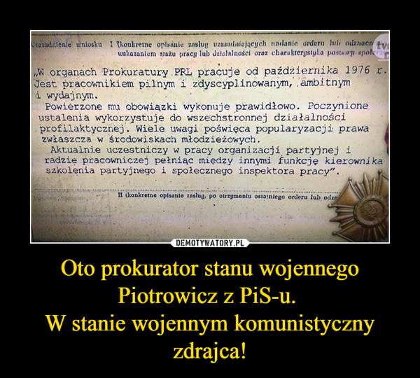 Oto prokurator stanu wojennego Piotrowicz z PiS-u. W stanie wojennym komunistyczny zdrajca! –