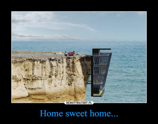 Home sweet home... –