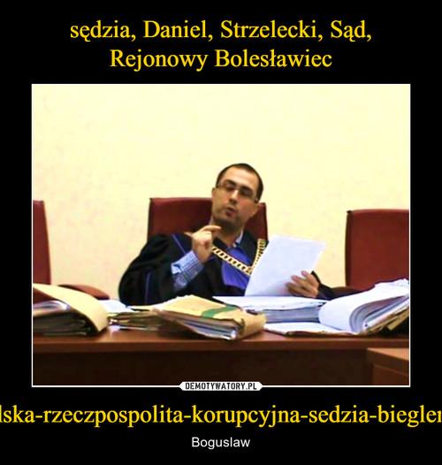 sędzia, Daniel, Strzelecki, Sąd, Rejonowy Bolesławiec http://3obieg.pl/polska-rzeczpospolita-korupcyjna-sedzia-bieglemu-oka-nie-wykole