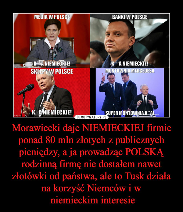Morawiecki daje NIEMIECKIEJ firmie ponad 80 mln złotych z publicznych pieniędzy, a ja prowadząc POLSKĄ rodzinną firmę nie dostałem nawet złotówki od państwa, ale to Tusk działa na korzyść Niemców i w niemieckim interesie –