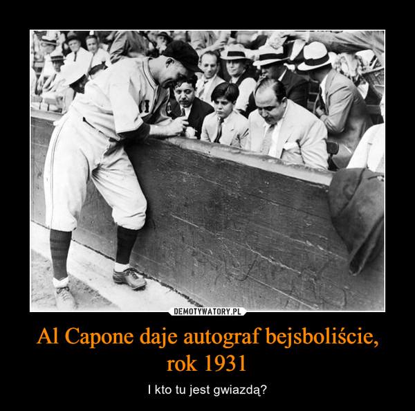 Al Capone daje autograf bejsboliście, rok 1931 – I kto tu jest gwiazdą?