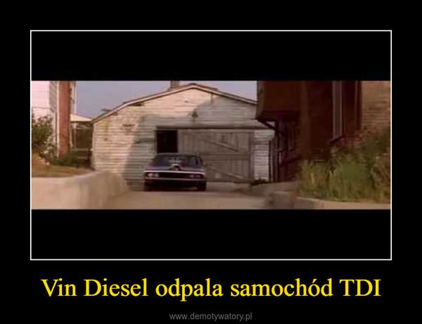 Vin Diesel odpala samochód TDI –