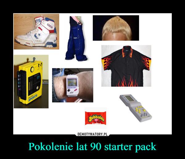 Pokolenie lat 90 starter pack –