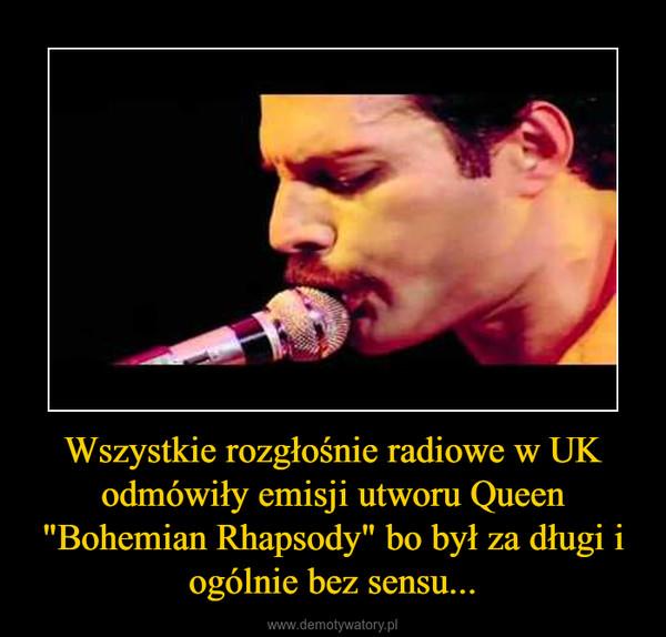 """Wszystkie rozgłośnie radiowe w UK odmówiły emisji utworu Queen """"Bohemian Rhapsody"""" bo był za długi i ogólnie bez sensu... –"""