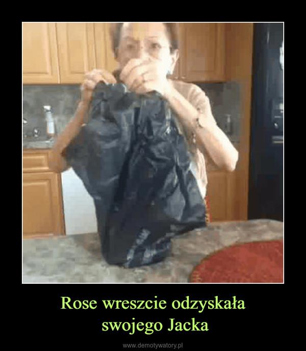 Rose wreszcie odzyskała swojego Jacka –