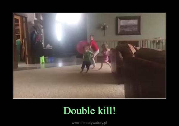 Double kill! –