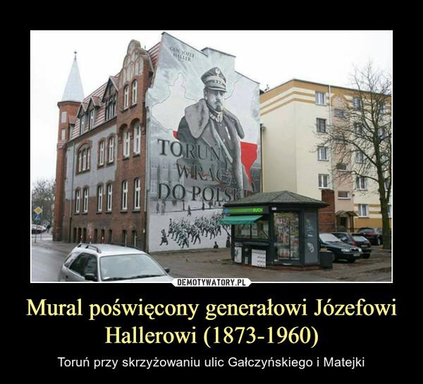 Mural poświęcony generałowi Józefowi Hallerowi (1873-1960) – Toruń przy skrzyżowaniu ulic Gałczyńskiego i Matejki