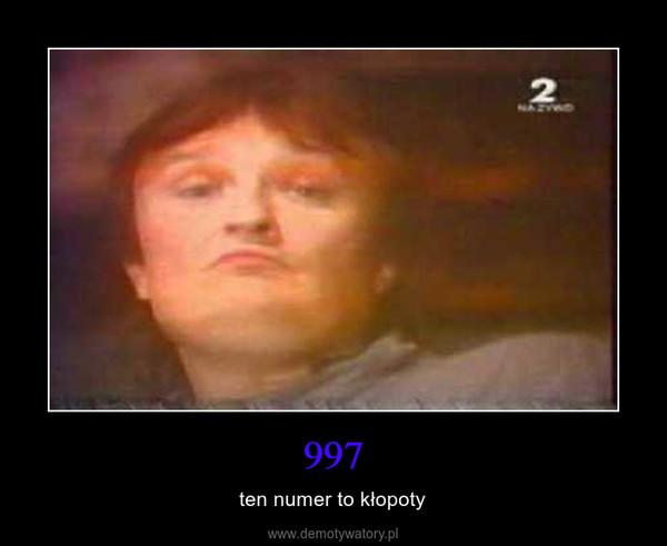 997 – ten numer to kłopoty