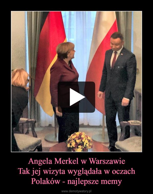 Angela Merkel w WarszawieTak jej wizyta wyglądała w oczach Polaków - najlepsze memy –