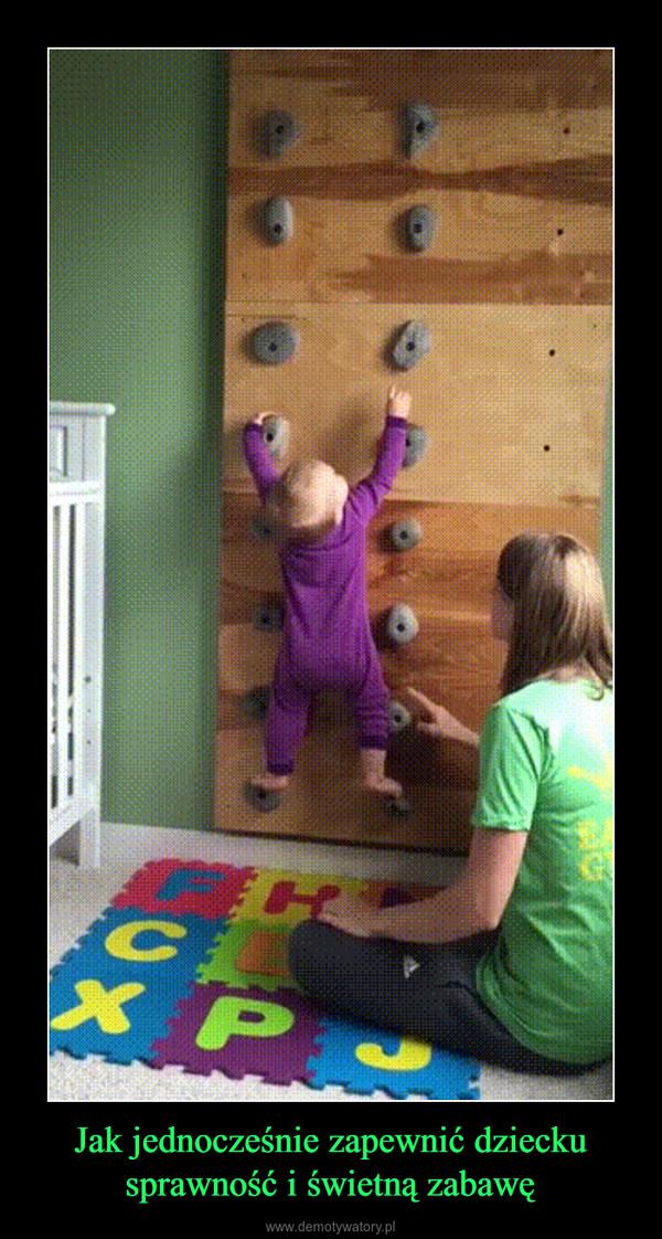 Jak jednocześnie zapewnić dzieckusprawność i świetną zabawę –