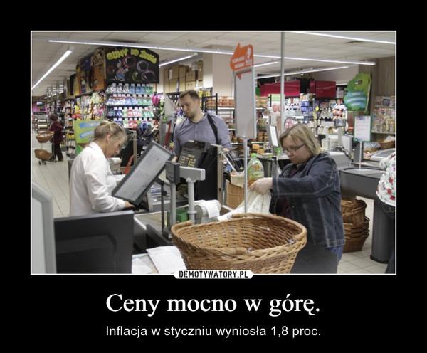 Ceny mocno w górę. – Inflacja w styczniu wyniosła 1,8 proc.