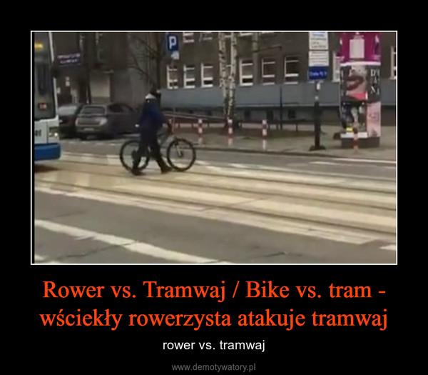 Rower vs. Tramwaj / Bike vs. tram - wściekły rowerzysta atakuje tramwaj – rower vs. tramwaj