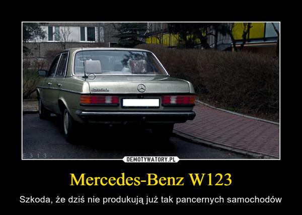 Mercedes-Benz W123 – Szkoda, że dziś nie produkują już tak pancernych samochodów