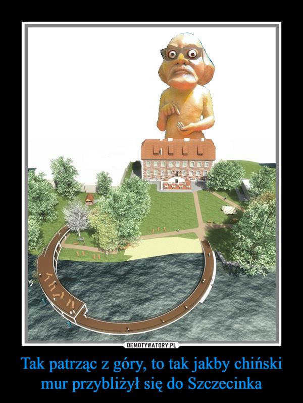 Tak patrząc z góry, to tak jakby chiński mur przybliżył się do Szczecinka –