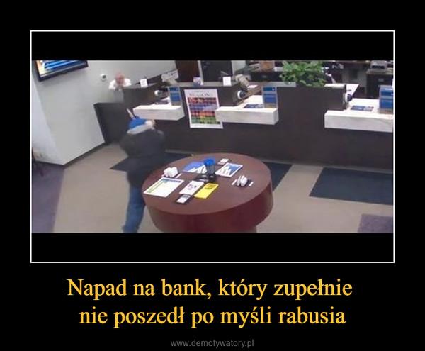 Napad na bank, który zupełnie nie poszedł po myśli rabusia –