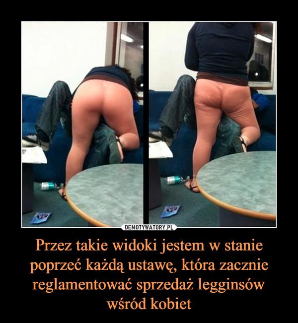 Przez takie widoki jestem w stanie poprzeć każdą ustawę, która zacznie reglamentować sprzedaż legginsów wśród kobiet –