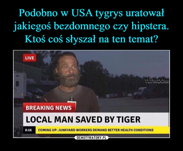 –  BREAKING NEWSLOCAL MAN SAVED BY TIGER
