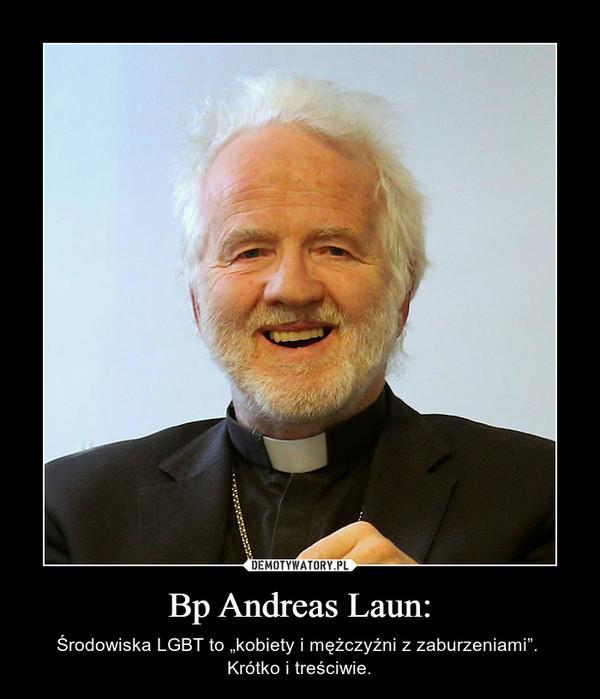 """Bp Andreas Laun: – Środowiska LGBT to """"kobiety i mężczyźni z zaburzeniami"""". Krótko i treściwie."""