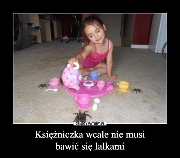 Księżniczka wcale nie musibawić się lalkami –
