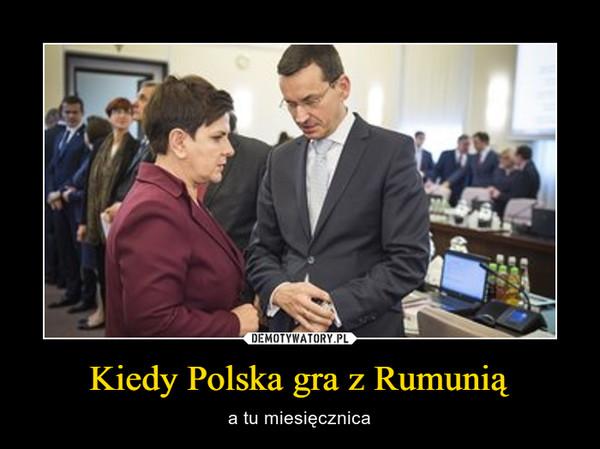 Kiedy Polska gra z Rumunią – a tu miesięcznica