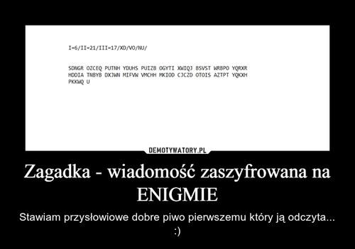 Zagadka - wiadomość zaszyfrowana na ENIGMIE