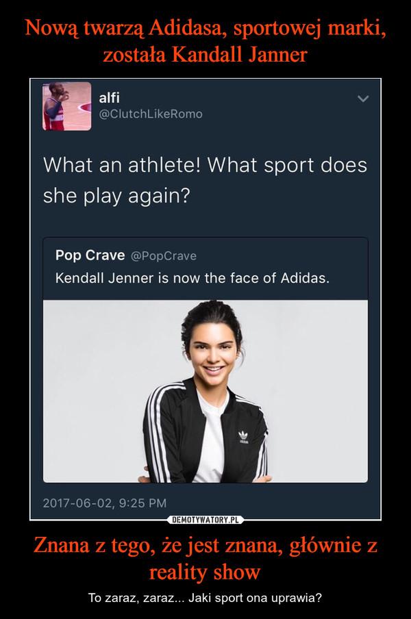 Znana z tego, że jest znana, głównie z reality show – To zaraz, zaraz... Jaki sport ona uprawia?