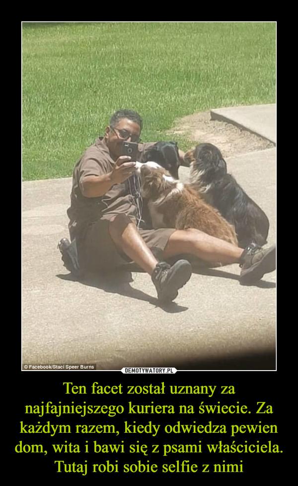 Ten facet został uznany za najfajniejszego kuriera na świecie. Za każdym razem, kiedy odwiedza pewien dom, wita i bawi się z psami właściciela. Tutaj robi sobie selfie z nimi –