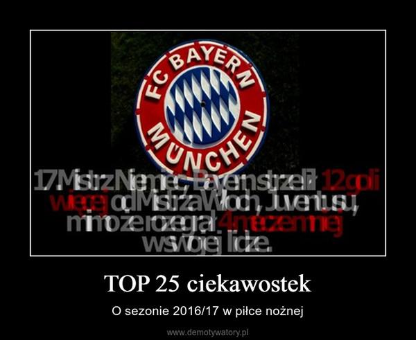 TOP 25 ciekawostek – O sezonie 2016/17 w piłce nożnej