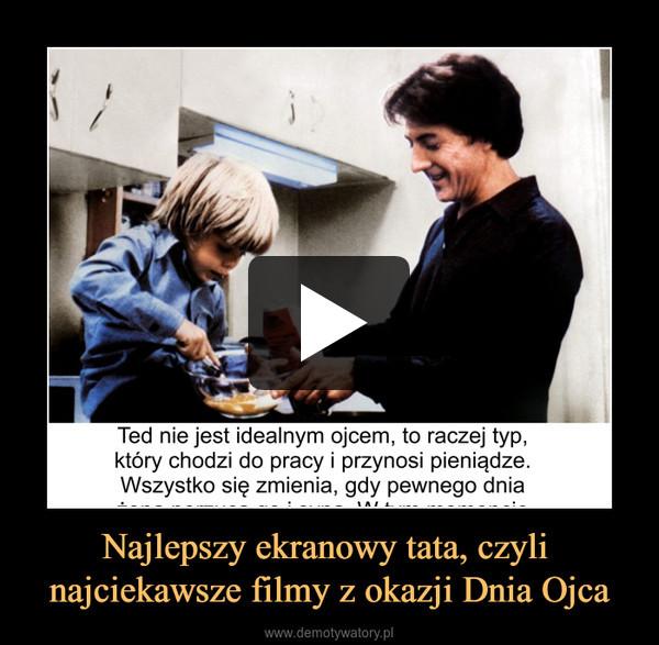 Najlepszy ekranowy tata, czyli najciekawsze filmy z okazji Dnia Ojca –