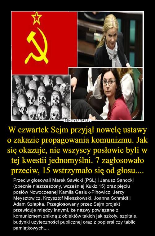 W czwartek Sejm przyjął nowelę ustawy o zakazie propagowania komunizmu. Jak się okazuje, nie wszyscy posłowie byli w tej kwestii jednomyślni. 7 zagłosowało przeciw, 15 wstrzymało się od głosu....