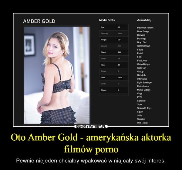 Oto Amber Gold - amerykańska aktorka filmów porno – Pewnie niejeden chciałby wpakować w nią cały swój interes.