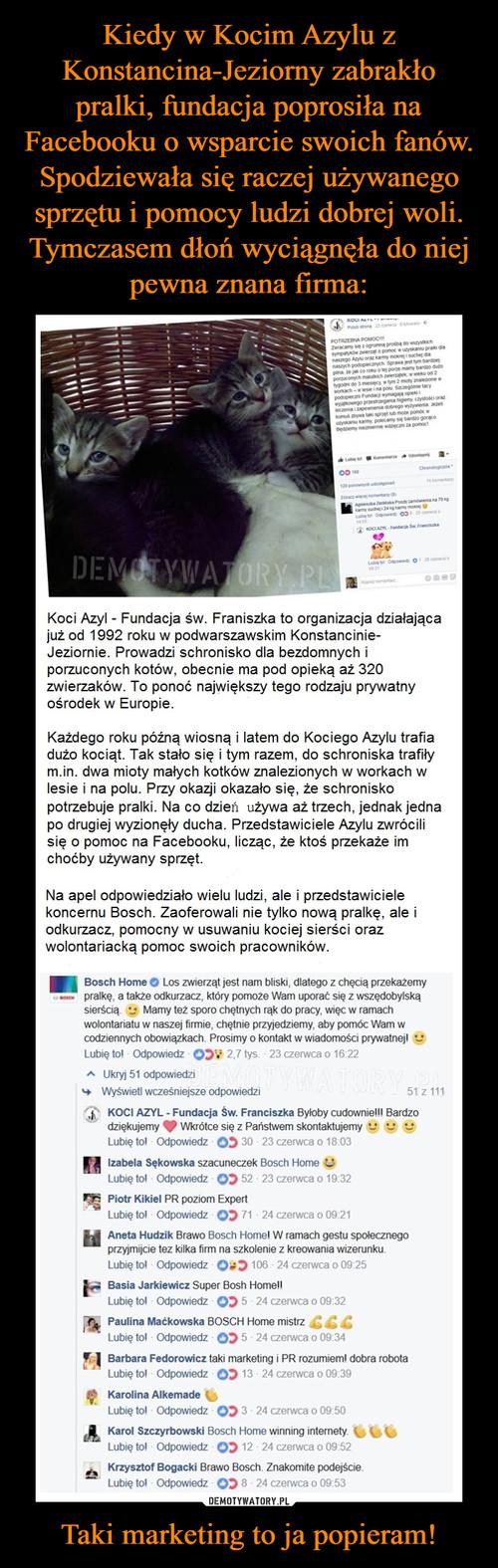 Kiedy w Kocim Azylu z Konstancina-Jeziorny zabrakło pralki, fundacja poprosiła na Facebooku o wsparcie swoich fanów. Spodziewała się raczej używanego sprzętu i pomocy ludzi dobrej woli. Tymczasem dłoń wyciągnęła do niej pewna znana firma: Taki marketing to ja popieram!