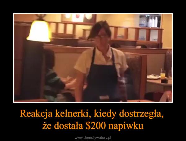 Reakcja kelnerki, kiedy dostrzegła, że dostała $200 napiwku –