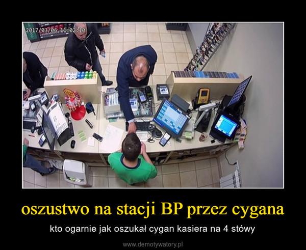 oszustwo na stacji BP przez cygana – kto ogarnie jak oszukał cygan kasiera na 4 stówy