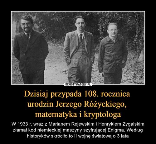 Dzisiaj przypada 108. rocznica  urodzin Jerzego Różyckiego,  matematyka i kryptologa