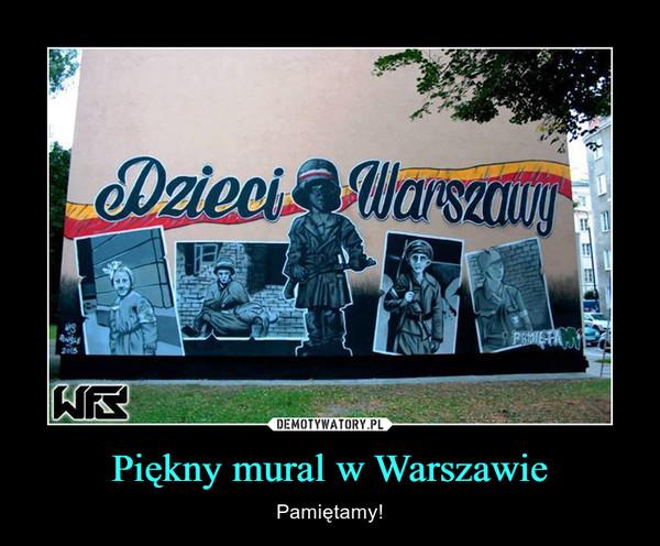 Piękny mural w Warszawie – Pamiętamy!