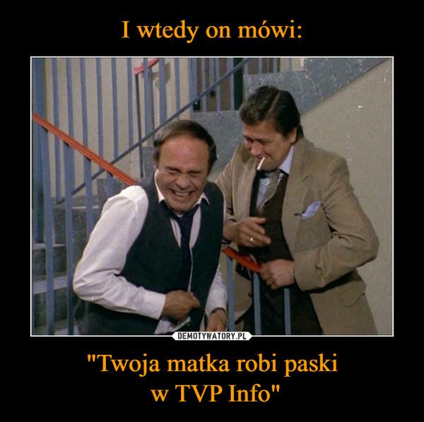 """""""Twoja matka robi paski w TVP Info"""" –"""