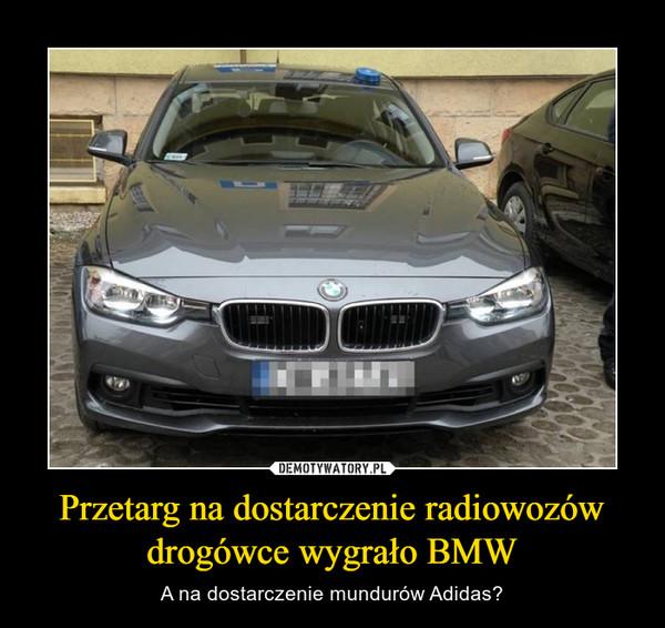 Przetarg na dostarczenie radiowozów drogówce wygrało BMW – A na dostarczenie mundurów Adidas?