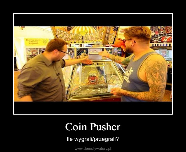 Coin Pusher – Ile wygrali/przegrali?