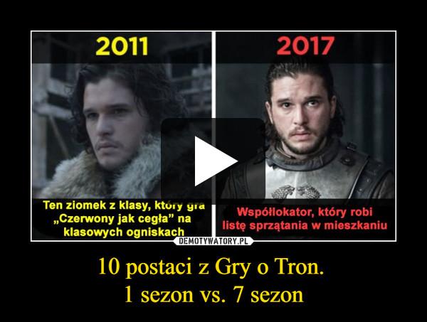 10 postaci z Gry o Tron. 1 sezon vs. 7 sezon –