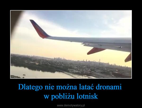 Dlatego nie można latać dronami w pobliżu lotnisk –
