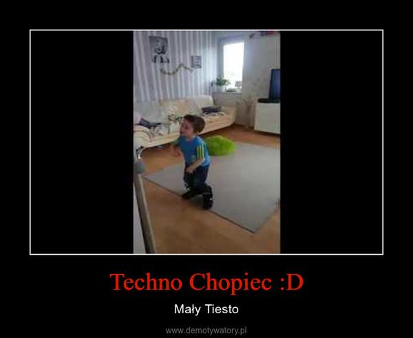 Techno Chopiec :D – Mały Tiesto