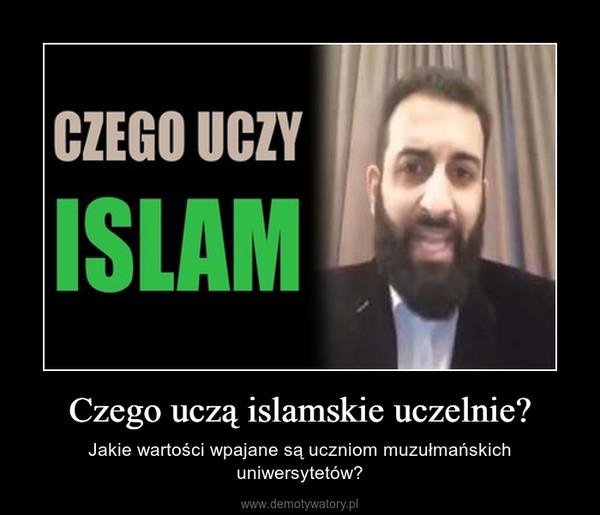 Czego uczą islamskie uczelnie? – Jakie wartości wpajane są uczniom muzułmańskich uniwersytetów?