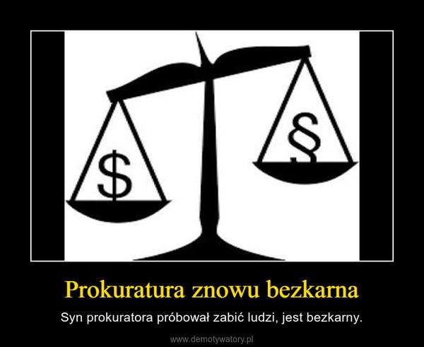 Prokuratura znowu bezkarna – Syn prokuratora próbował zabić ludzi, jest bezkarny.