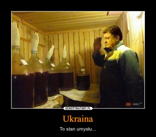 Ukraina – To stan umysłu...