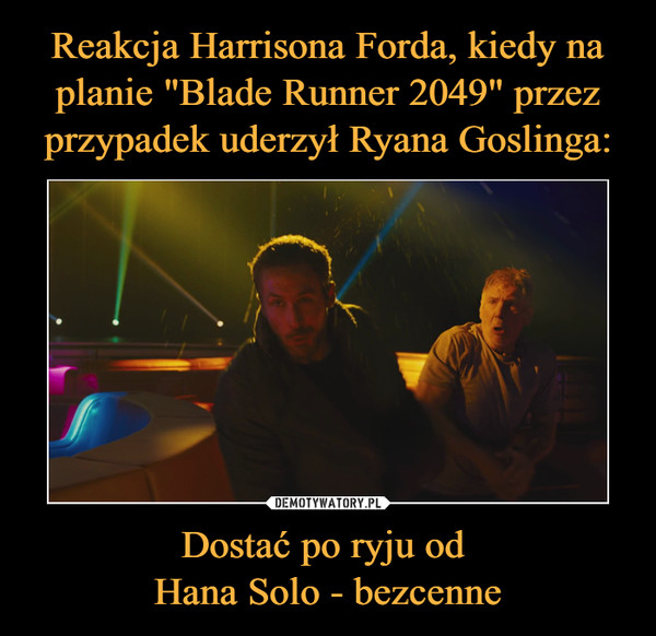 Dostać po ryju od Hana Solo - bezcenne –